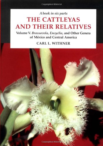 9780881924565: The Cattleyas and Their Relatives: A Book in Six Parts, Brassavola, Encyclia, and Other Genera of Mexico and Central America (Vol 5)