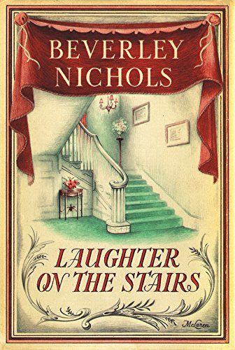 Laughter On The Stairs (Beverley Nichols Trilogy Book 2) (0881924601) by Beverley Nichols