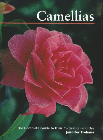 9780881924626: Camellias: The Complete Guide to Their Cultivation and Use
