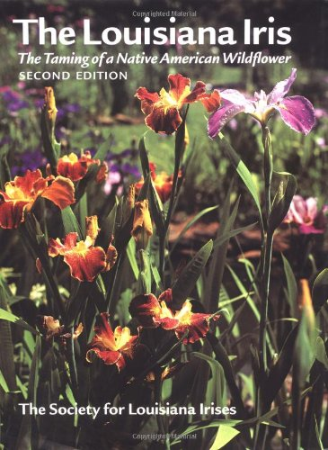 9780881924770: The Louisiana Iris: The Taming of a Native American Wildflower, 2nd Edition