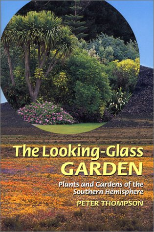 The Looking Glass Garden: Plants and Gardens of the Southern Hemisphere