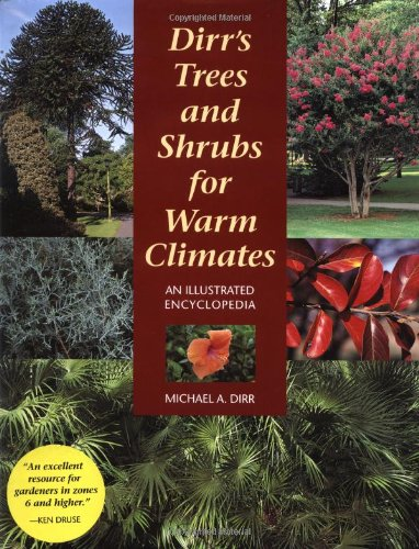 Dirr's Trees and Shrubs for Warm Climates: An Illustrated Encyclopedia: Dirr, Michael A.