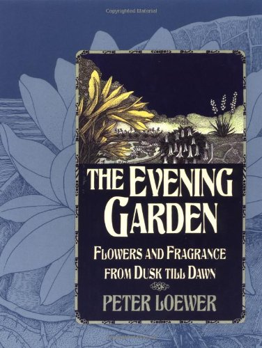 9780881925326: The Evening Garden: Flowers and Fragrance from Dusk till Dawn