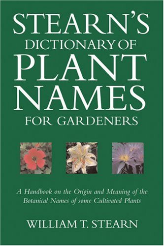 9780881925562: Stearn's Dictionary of Plant Names for Gardeners: A Handbook on the Origin and Meaning of the Botanical Names of Some Cultivated Plants