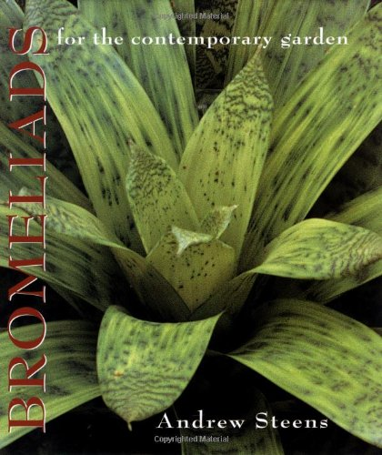 Bromeliads for the Contemporary Garden: Steens, Andrew