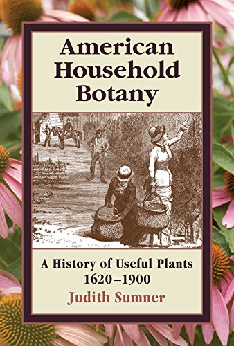 9780881926521: American Household Botany: A History of Useful Plants, 1620-1900