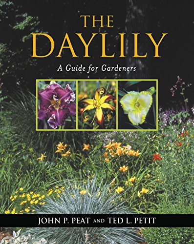 The Daylily: A Guide for Gardeners: John P. Peat; Ted L. Petit