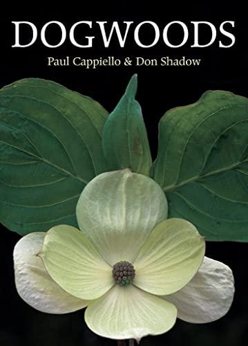 DOGWOODS The Genus Cornus: Cappiello, Paul; Shadow, Don