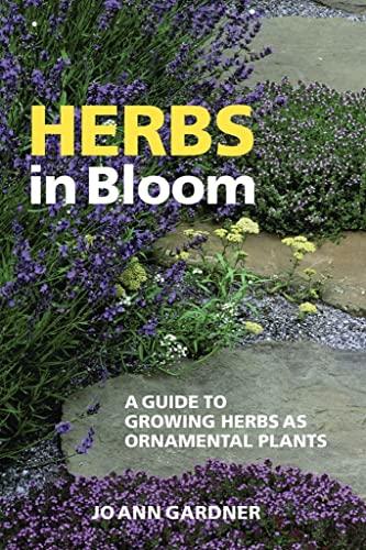Herbs in Bloom: A Guide to Growing Herbs as Ornamental Plants: Gardner, Jo Ann