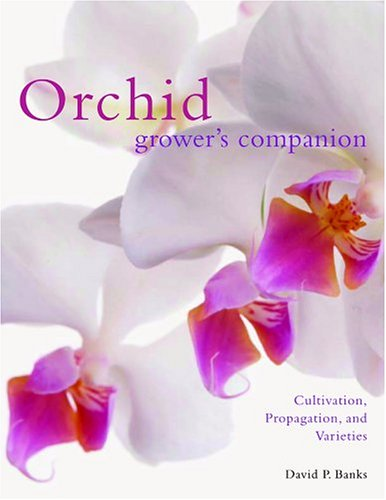 9780881927115: Orchid Grower's Companion: Cultivation, Propagation, and Varieties