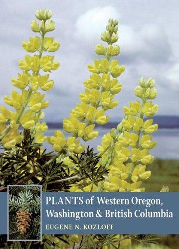 Plants of Western Oregon, Washington & British: Kozloff, Eugene N.