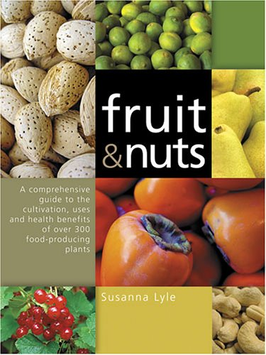 9780881927597: Fruit and Nuts: A Comprehensive Guide to the Cultivation, Uses and Health Benefits of over 300 Food-Producing Plants