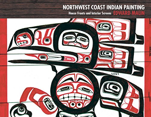 9780881927702: Northwest Coast Indian Painting: House Fronts and Interior Screens