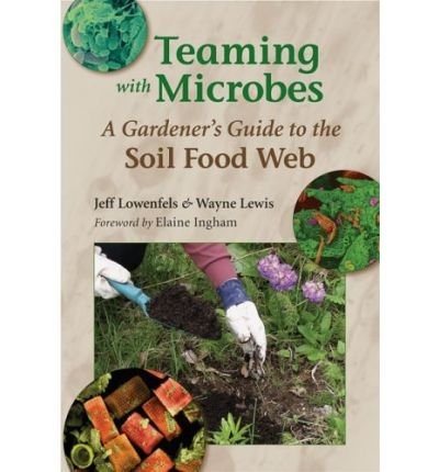 9780881927771: Teaming with Microbes: A Gardener's Guide to the Soil Food Web