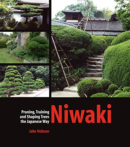 Niwaki: Pruning, Training and Shaping Trees the Japanese Way: Hobson, Jake