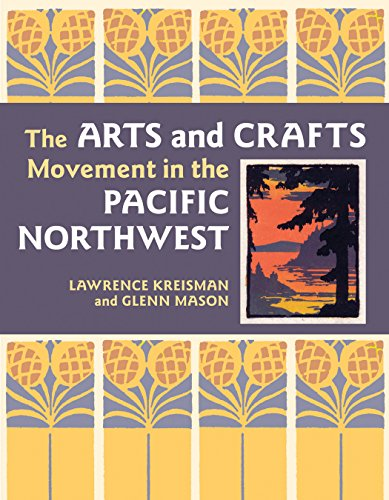 The ARTS and CRAFTS Movement in the PACIFIC NORTHWEST: Kreisman, Lawrence + Glenn Mason