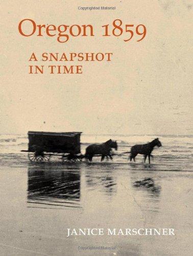 Oregon 1859: A Snapshot in Time: Marschner, Janice