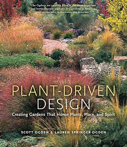 Plant-Driven Design: Creating Gardens That Honor Plants, Place, and Spirit: Ogden, Scott, Springer ...