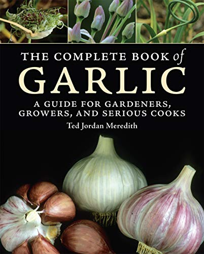 9780881928839: The Complete Book of Garlic: A Guide for Gardeners, Growers, and Serious Cooks