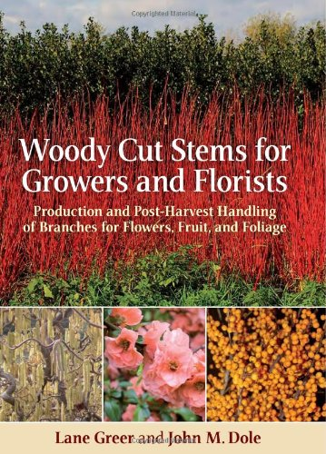 9780881928921: Woody Cut Stems for Growers and Florists: Production and Post-Harvest Handling of Branches for Flowers, Fruit, and Foliage