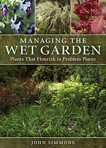 9780881929003: Managing the Wet Garden: Plants That Flourish in Problem Places
