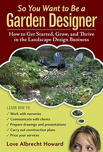 9780881929041: So You Want to Be a Garden Designer: How to Get Started, Grow, and Thrive in the Landscape Design Business