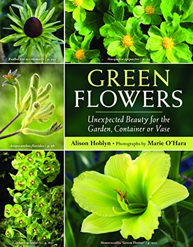 Green Flowers: Unexpected Beauty for the Garden,: Hoblyn, Alison