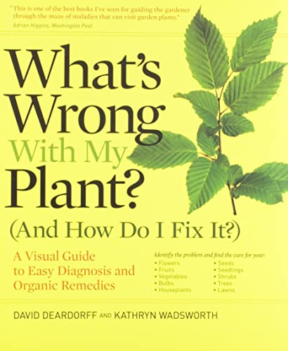 9780881929614: What's Wrong With My Plant? (And How Do I Fix It?): A Visual Guide to Easy Diagnosis and Organic Remedies (What's Wrong Series)