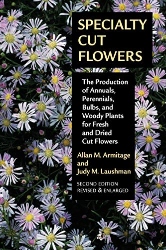 9780881929768: Specialty Cut Flowers: The Production of Annuals, Perennials, Bulbs, and Woody Plants for Fresh and Dried Cut Flowers