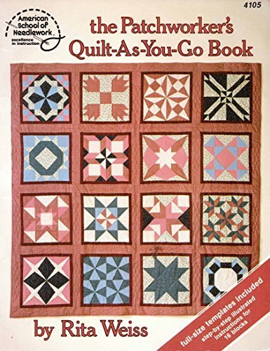 The Patchworker's Quilt-as-you-Go Book: Weiss,Rita