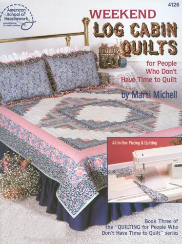 Weekend Log Cabin Quilts for People Who Don't Have Time to Quilt, Book 3 (American School of Needlework, No. 4126) (0881953490) by Marti Michell