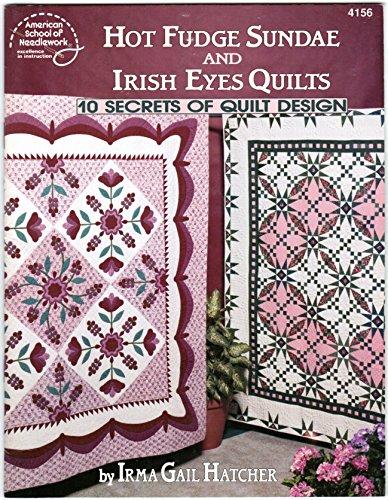 Hot fudge sundae and irish eyes quilts: 10 secrets of quilt Design: Hatcher, Irma Gail
