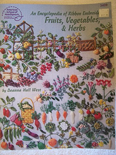 Encyclopedia of Ribbon Embroidery: Fruits, Vegetables, & Herbs: West, Deanna Hall