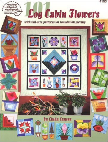 101 Log Cabin Flowers with full-size pattern for foundation piecing: Linda Causee
