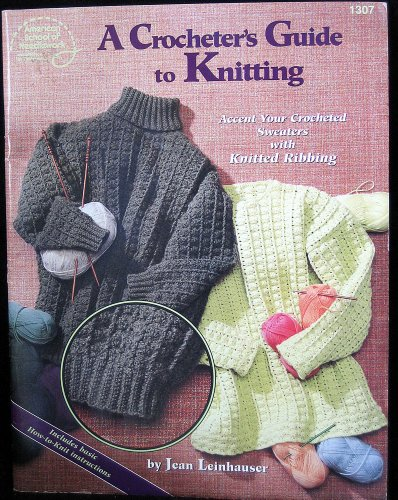 9780881959635: A crocheter's guide to knitting: Accent your crocheted sweaters with knitted ribbing