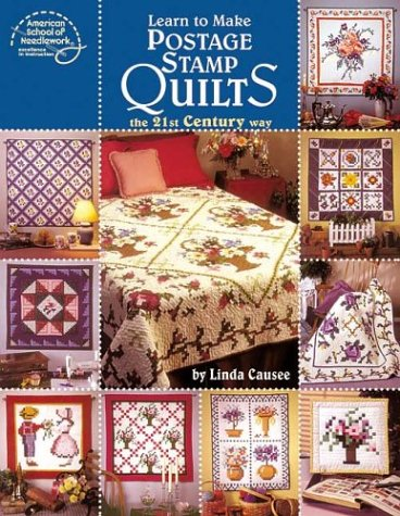 LEARN TO MAKE POSTAGE STAMP QUILTS THE: CAUSEE, LINDA