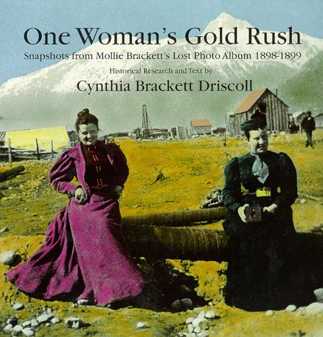 9780881960075: One Woman's Gold Rush: Snapshots from Mollie Brackett's Lost Photo Album 1898-1899