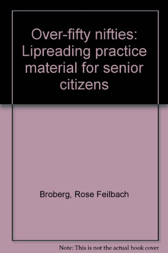 Over-fifty nifties: Lipreading practice material for senior: Broberg, Rose Feilbach