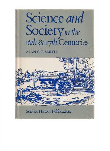 SCIENCE AND SOCIETY IN THE SIXTEENTH AND: Smith, Alan G.