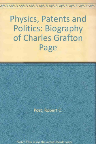 9780882020464: Physics, Patents and Politics: Biography of Charles Grafton Page