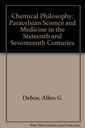 9780882020471: Chemical Philosophy: Paracelsian Science and Medicine in the Sixteenth and Seventeenth Centuries