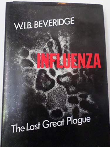 Influenza: The last great plague. An unfinished story of discovery: W. I. B Beveridge
