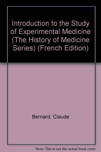 Introduction to the Study of Experimental Medicine (The History of Medicine Series) (French Edition...