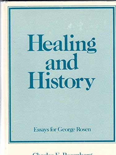 Healing and History: Essays for George Rosen: Rosenberg, Charles E. (Editor)