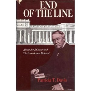 End of the Line: Alexander J. Cassatt and the Pennsylvania Railroad