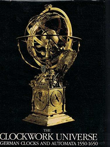 Clockwork Universe: German Clocks and Automata, 1550-1650.: MAURICE, Klaus & Otto MAYR (eds.):