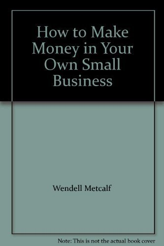 9780882050058: How to Make Money in Your Own Small Business