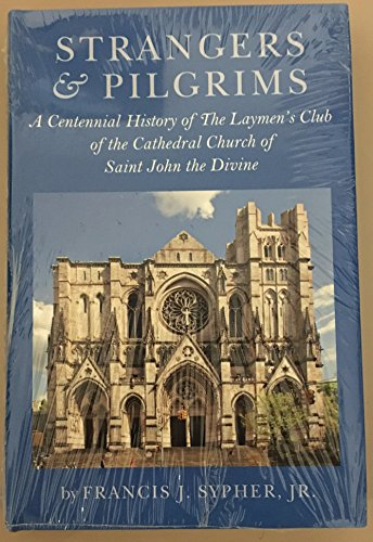 9780882062143: Strangers and Pilgrims: A Centennial History of the Laymen's Club of the Cathedral Church of Saint John the Divine