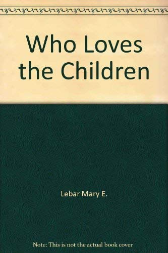 Who Loves the Children? (Pattibook: A Christian: Mary E. LeBar