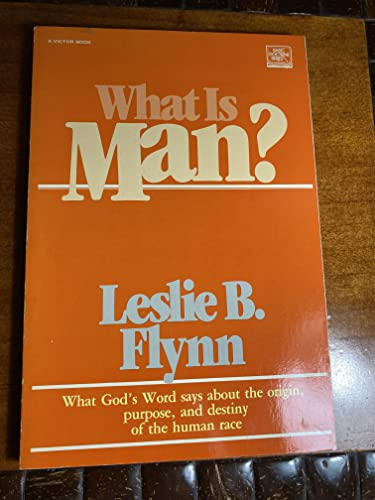 What Is Man (Basic doctrine series) (0882071041) by Leslie B. Flynn